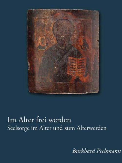 Im Alter frei werden - Burkhard Pechmann